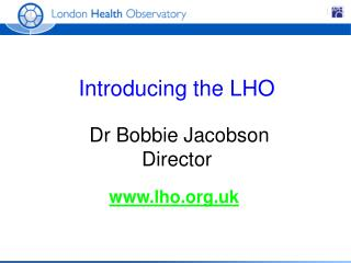 Introducing the LHO Dr Bobbie Jacobson Director