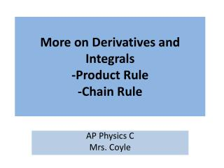 More on Derivatives and Integrals -Product Rule -Chain Rule
