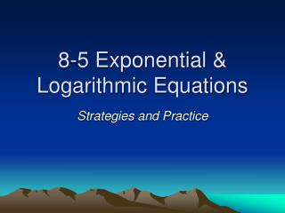 8-5 Exponential & Logarithmic Equations