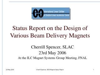 Status Report on the Design of Various Beam Delivery Magnets