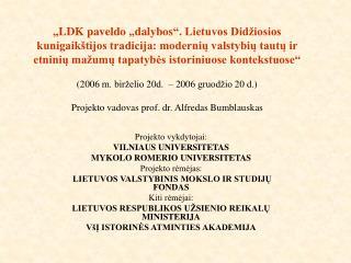 Projekto vykdytojai: VILNIAUS UNIVERSITETAS MYKOLO ROMERIO UNIVERSITETAS Projekto rėmėjas: