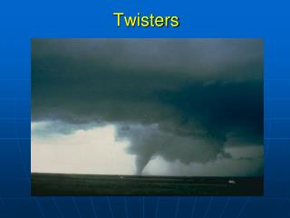 Twisters