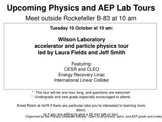 Tuesday 10 October at 10 am:  Wilson Laboratory  accelerator and particle physics tour
