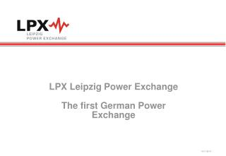 LPX Leipzig Power Exchange The first German Power Exchange