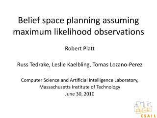 Belief space planning assuming maximum likelihood observations