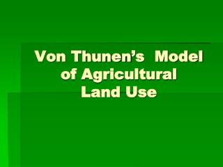 Von Thunen�s  Model of Agricultural  Land Use