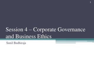 Session 4 – Corporate Governance and Business Ethics