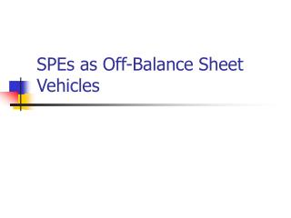 SPEs as Off-Balance Sheet Vehicles