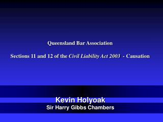 Queensland Bar Association Sections 11 and 12 of the  Civil Liability Act 2003  -  Causation