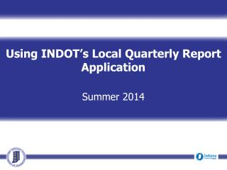 Using INDOT�s Local Quarterly Report Application  Summer 2014