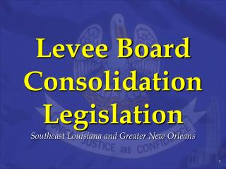 Levee Board Consolidation Legislation Southeast Louisiana and Greater New Orleans
