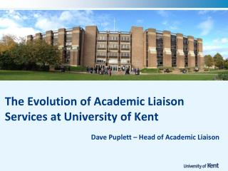 The Evolution  of Academic Liaison Services at University of Kent