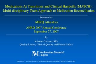 Presented to: AHRQ Attendees  AHRQ 2007 Annual Conference September 27, 2007  By Kristine Gleason, RPh Quality Leader, C
