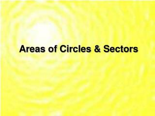 Areas of Circles & Sectors