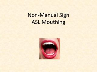 Non-Manual Sign ASL Mouthing