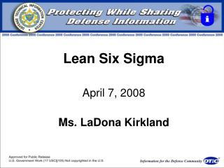 Lean Six Sigma April 7, 2008 Ms. LaDona Kirkland
