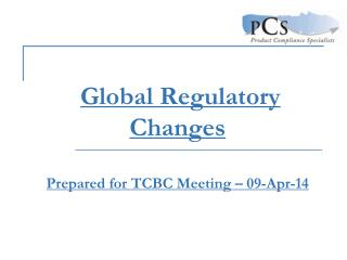 Global Regulatory Changes Prepared for TCBC Meeting � 09-Apr-14