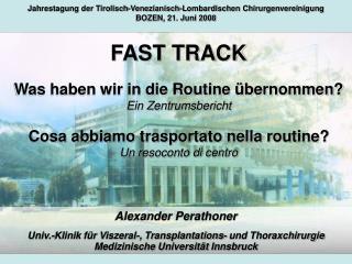 Alexander Perathoner Univ.-Klinik f�r Viszeral-, Transplantations- und Thoraxchirurgie