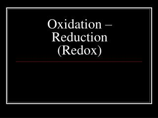 Oxidation � Reduction  (Redox)