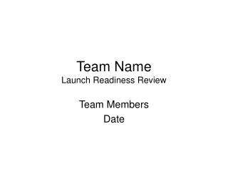 Team Name Launch Readiness Review
