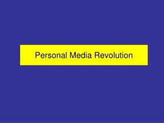 Personal Media Revolution