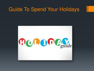 Guide To Spend Your Holidays