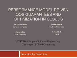 PERFORMANCE MODEL DRIVEN QOS GUARANTEES AND OPTIMIZATION IN CLOUDS