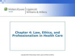 Chapter 4: Law, Ethics, and Professionalism in Health Care