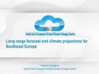 Long range forecast and climate projections for Southeast Europe