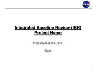 Integrated Baseline Review (IBR) Project Name