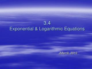 3.4 Exponential & Logarithmic Equations