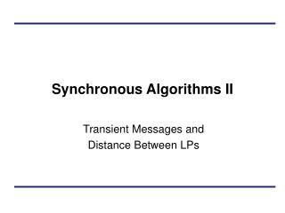 Synchronous Algorithms II
