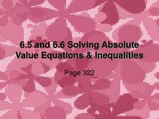 6.5 and 6.6 Solving Absolute Value Equations & Inequalities