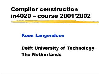 Compiler construction in4020 – course 2001/2002