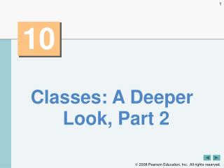 Classes: A Deeper Look, Part 2
