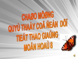 CHAØO MÖØNG  QUYÙ THAÀY COÂ ÑEÁN  DÖÏ  TIEÁT THAO GIAÛNG   MOÂN HOAÙ 8