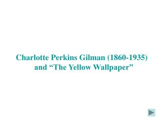 "Charlotte Perkins Gilman (1860-1935)   and ""The Yellow Wallpaper"""