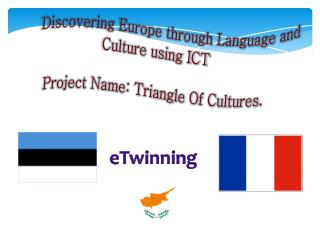 Discovering Europe through Language and Culture using ICT  Project Name: Triangle Of Cultures.