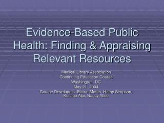 Evidence-Based Public Health: Finding  Appraising Relevant Resources