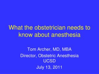 What the obstetrician needs to know about anesthesia