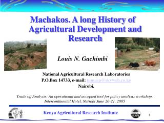 Machakos. A long History of Agricultural Development and Research Louis N. Gachimbi