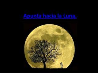 Apunta hacia la Luna.