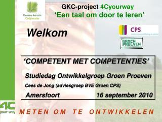 COMPETENT MET COMPETENTIES             Studiedag Ontwikkelgroep Groen Proeven           Cees de Jong adviesgroep BVE Gr