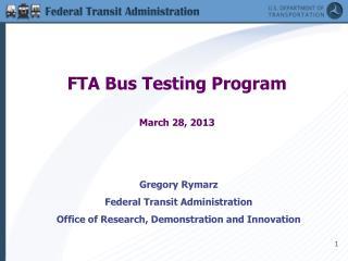 FTA Bus Testing Program March 28, 2013