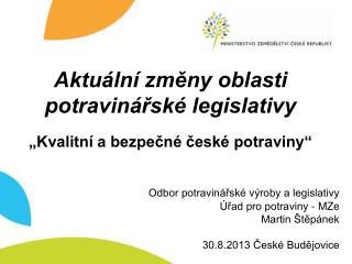 """Aktuální změny oblasti potravinářské legislativy """"Kvalitní a bezpečné české potraviny"""""""