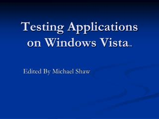 Testing Applications on Windows  Vista TM