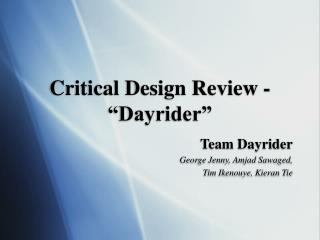 "Critical Design Review -  ""Dayrider"""