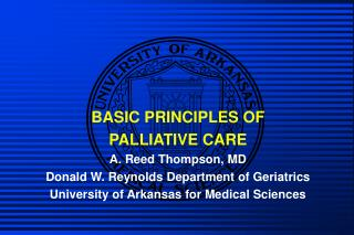 BASIC PRINCIPLES OF  PALLIATIVE CARE A. Reed Thompson, MD