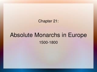Chapter 21: Absolute Monarchs in Europe 1500-1800