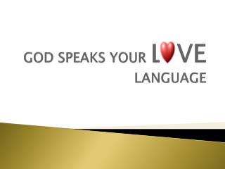 GOD SPEAKS YOUR  L VE  LANGUAGE